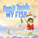 Dont Touch My Fish